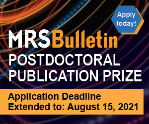 MRS Bulletin Postdoctoral Publication Prize deadline has been extended to August 15.